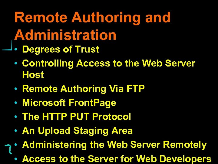 Remote Authoring and Administration • Degrees of Trust • Controlling Access to the Web