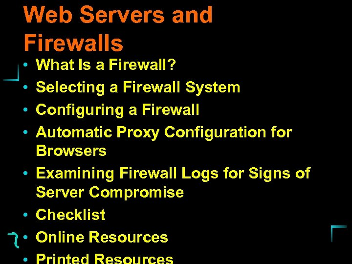 Web Servers and Firewalls • • What Is a Firewall? Selecting a Firewall System