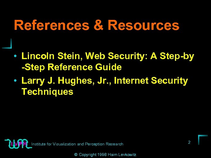 References & Resources • Lincoln Stein, Web Security: A Step-by -Step Reference Guide •