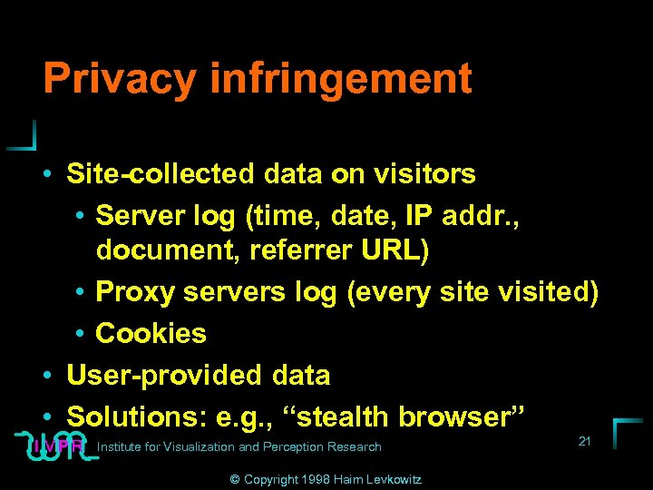 Privacy infringement • Site-collected data on visitors • Server log (time, date, IP addr.