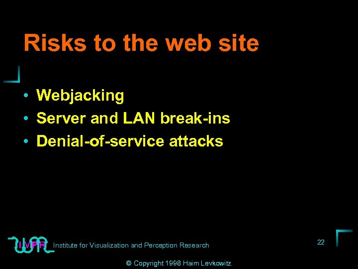 Risks to the web site • Webjacking • Server and LAN break-ins • Denial-of-service