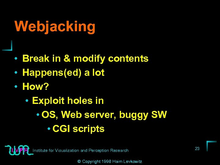 Webjacking • Break in & modify contents • Happens(ed) a lot • How? •