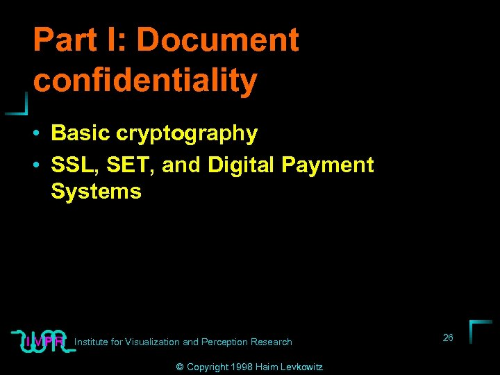 Part I: Document confidentiality • Basic cryptography • SSL, SET, and Digital Payment Systems