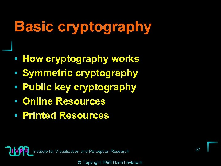 Basic cryptography • • • How cryptography works Symmetric cryptography Public key cryptography Online