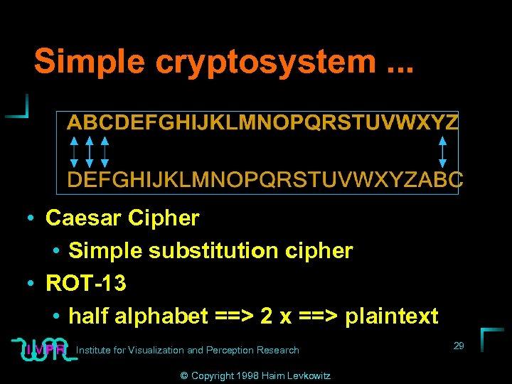 Simple cryptosystem. . . • Caesar Cipher • Simple substitution cipher • ROT-13 •