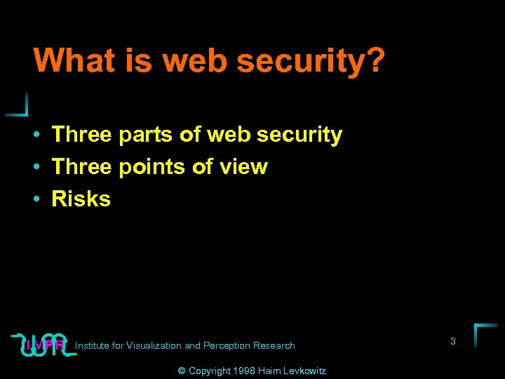 What is web security? • Three parts of web security • Three points of