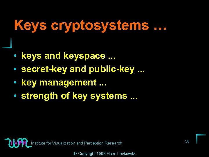 Keys cryptosystems … • • keys and keyspace. . . secret-key and public-key. .