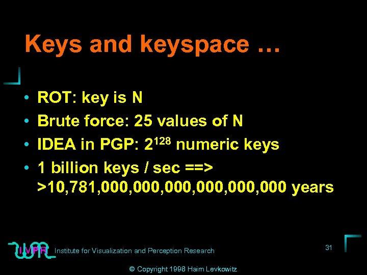 Keys and keyspace … • • ROT: key is N Brute force: 25 values