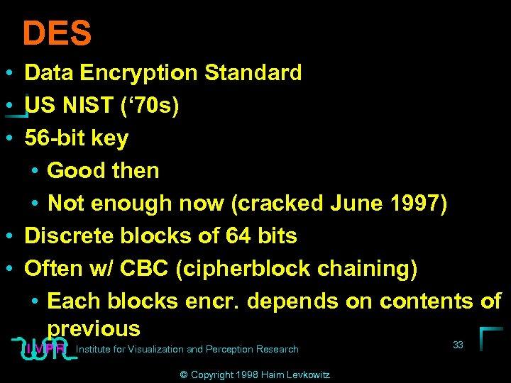 DES • Data Encryption Standard • US NIST (' 70 s) • 56 -bit