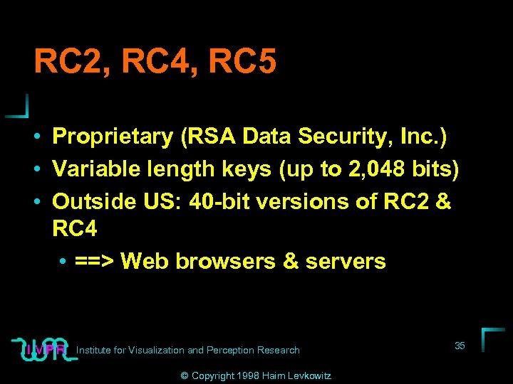 RC 2, RC 4, RC 5 • Proprietary (RSA Data Security, Inc. ) •