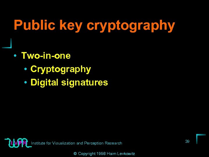 Public key cryptography • Two-in-one • Cryptography • Digital signatures Institute for Visualization and