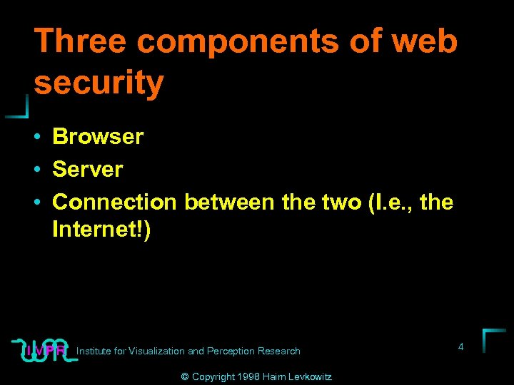Three components of web security • Browser • Server • Connection between the two