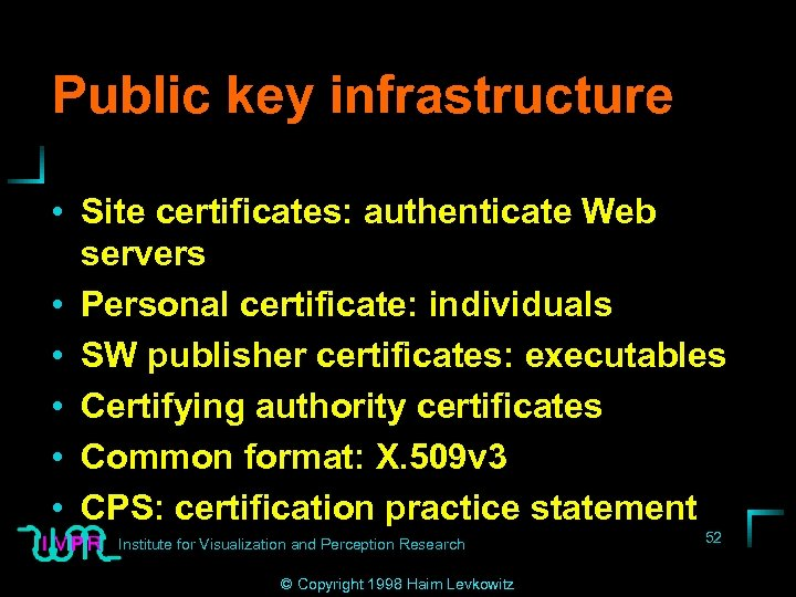 Public key infrastructure • Site certificates: authenticate Web servers • Personal certificate: individuals •