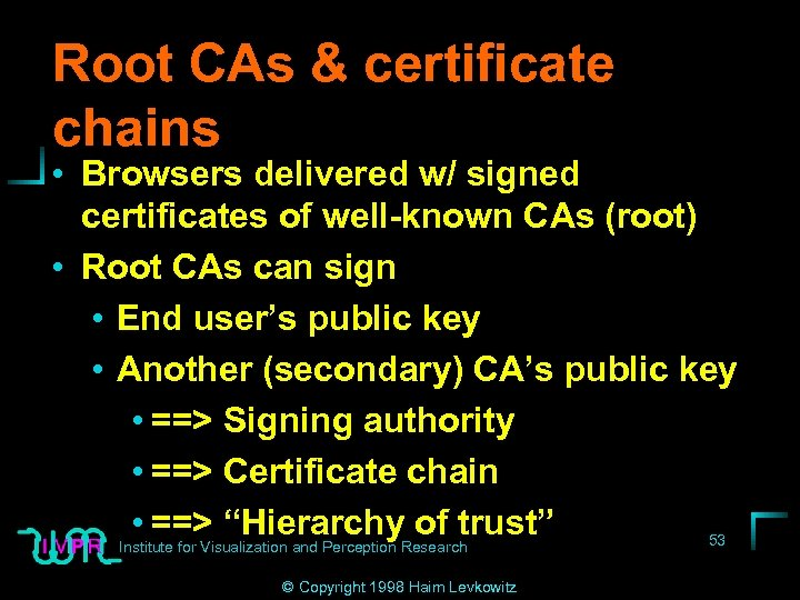 Root CAs & certificate chains • Browsers delivered w/ signed certificates of well-known CAs