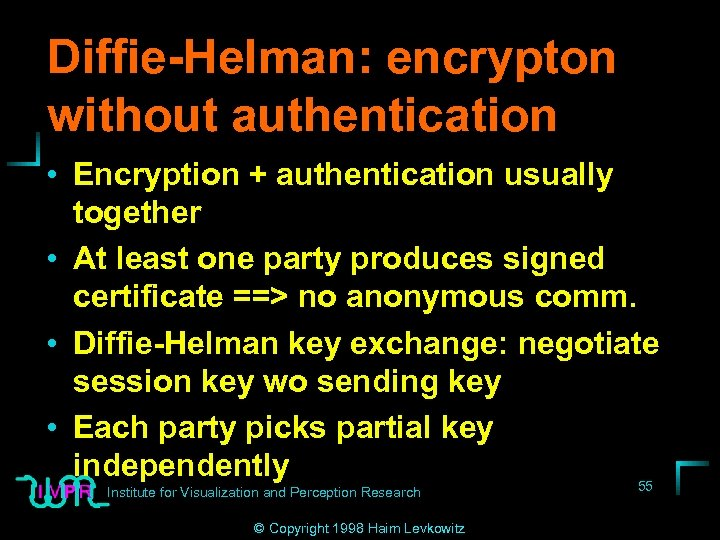 Diffie-Helman: encrypton without authentication • Encryption + authentication usually together • At least one