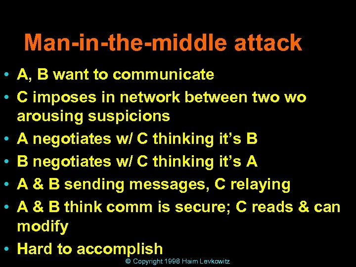 Man-in-the-middle attack • A, B want to communicate • C imposes in network between