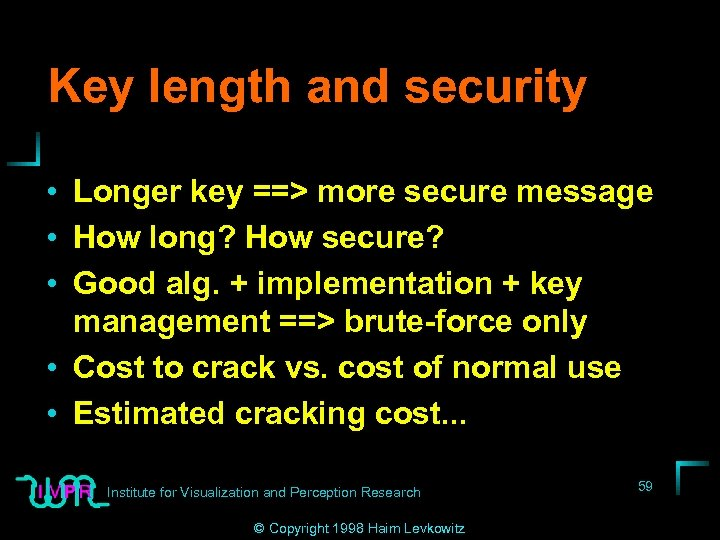 Key length and security • Longer key ==> more secure message • How long?