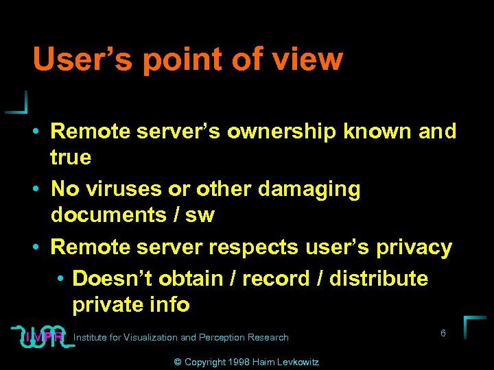 User's point of view • Remote server's ownership known and true • No viruses
