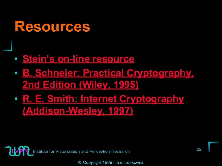 Resources • Stein's on-line resource • B. Schneier: Practical Cryptography, 2 nd Edition (Wiley,