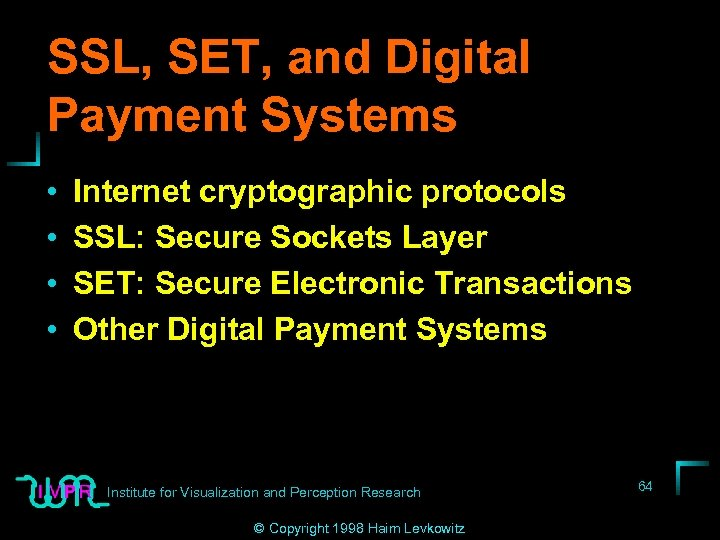 SSL, SET, and Digital Payment Systems • • Internet cryptographic protocols SSL: Secure Sockets