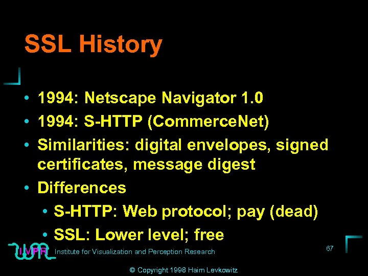 SSL History • 1994: Netscape Navigator 1. 0 • 1994: S-HTTP (Commerce. Net) •