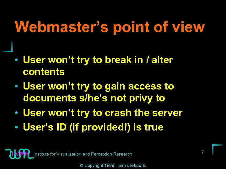 Webmaster's point of view • User won't try to break in / alter contents