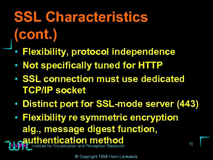 SSL Characteristics (cont. ) • Flexibility, protocol independence • Not specifically tuned for HTTP
