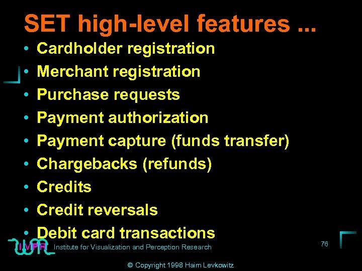 SET high-level features. . . • • • Cardholder registration Merchant registration Purchase requests