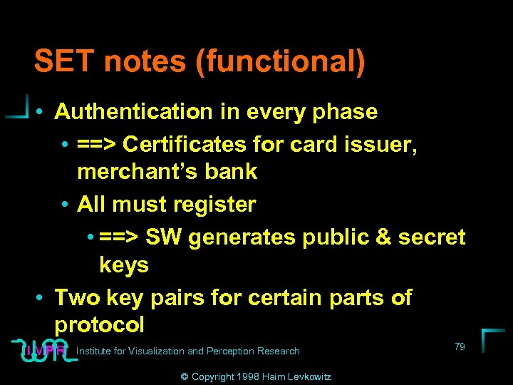 SET notes (functional) • Authentication in every phase • ==> Certificates for card issuer,
