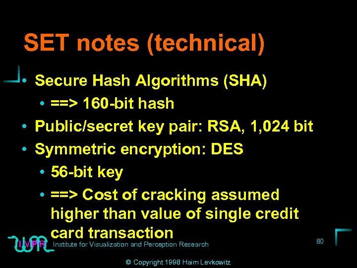 SET notes (technical) • Secure Hash Algorithms (SHA) • ==> 160 -bit hash •