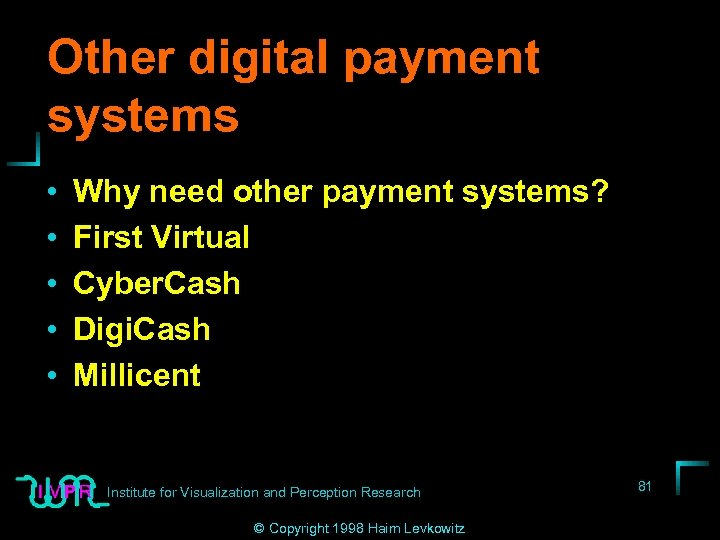 Other digital payment systems • • • Why need other payment systems? First Virtual