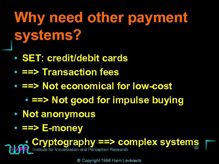 Why need other payment systems? • SET: credit/debit cards • ==> Transaction fees •