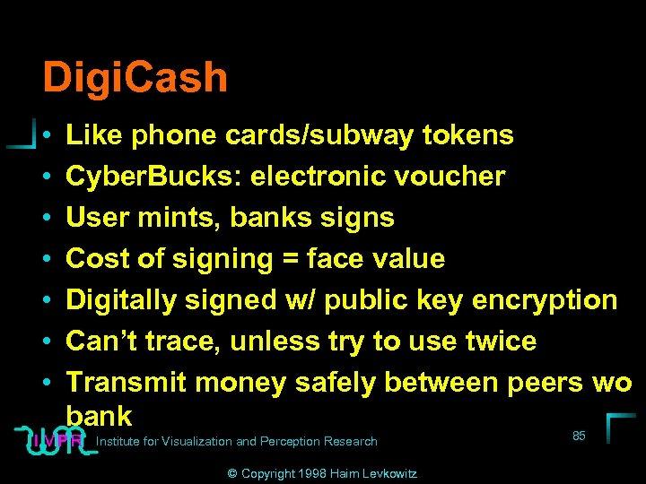 Digi. Cash • • Like phone cards/subway tokens Cyber. Bucks: electronic voucher User mints,