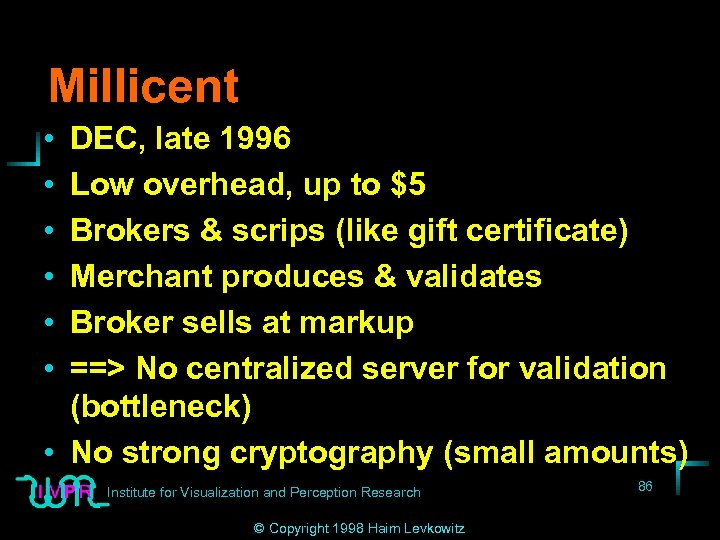 Millicent • • • DEC, late 1996 Low overhead, up to $5 Brokers &