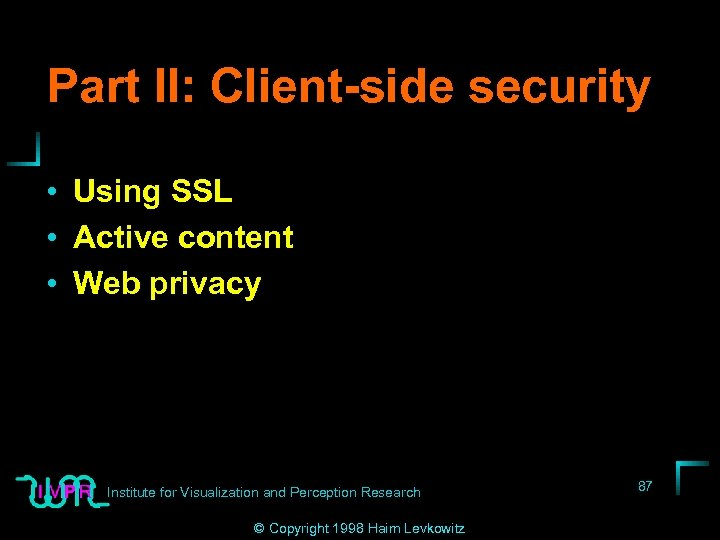 Part II: Client-side security • Using SSL • Active content • Web privacy Institute