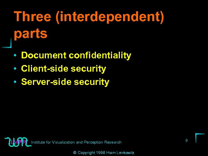 Three (interdependent) parts • Document confidentiality • Client-side security • Server-side security Institute for