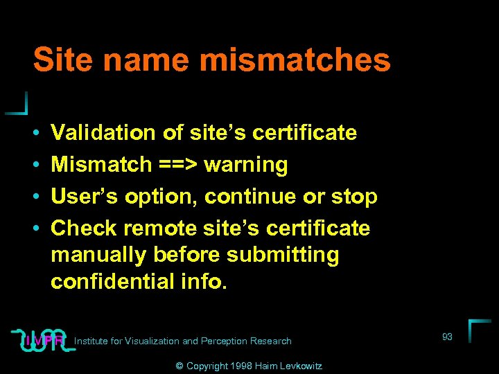 Site name mismatches • • Validation of site's certificate Mismatch ==> warning User's option,