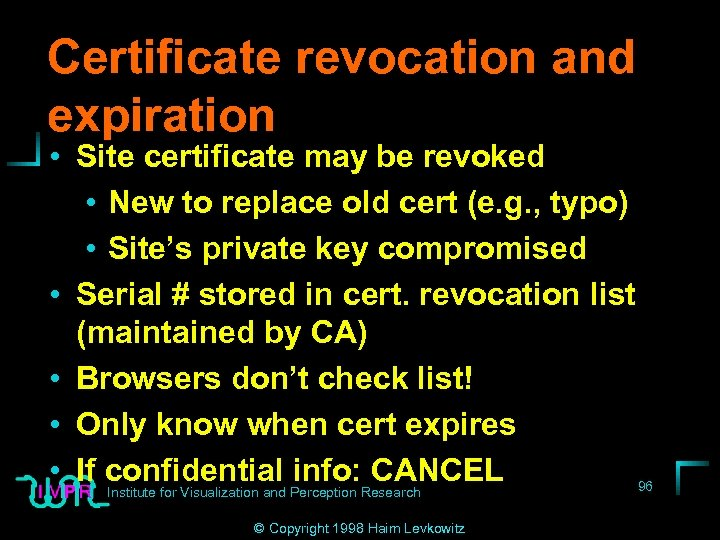 Certificate revocation and expiration • Site certificate may be revoked • New to replace