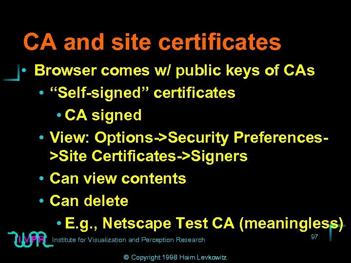 """CA and site certificates • Browser comes w/ public keys of CAs • """"Self-signed"""""""