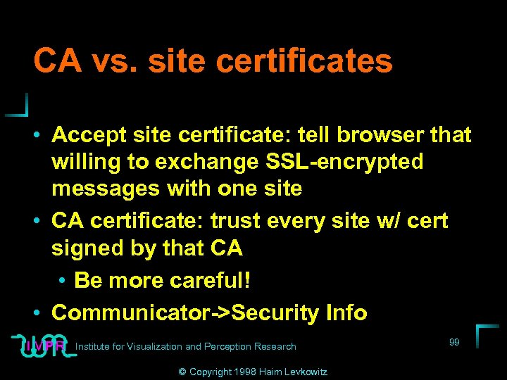 CA vs. site certificates • Accept site certificate: tell browser that willing to exchange
