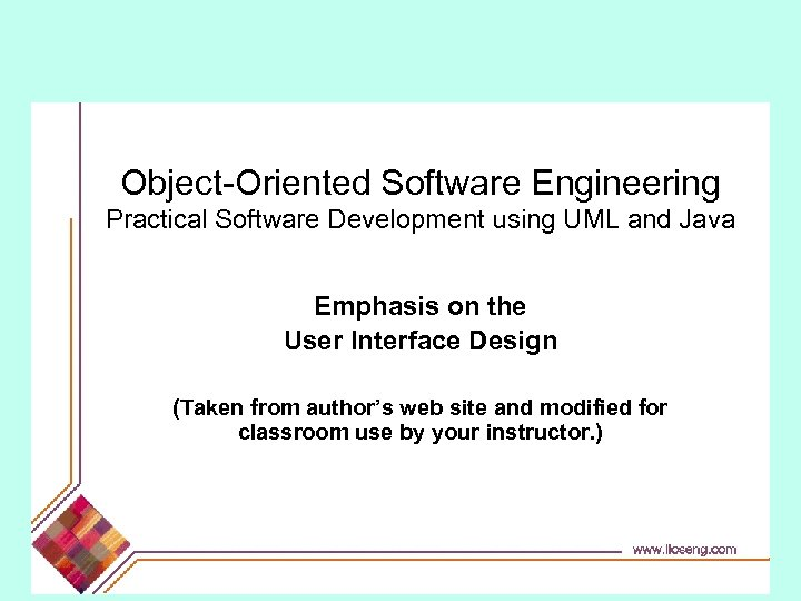 Object-Oriented Software Engineering Practical Software Development using UML and Java Emphasis on the User