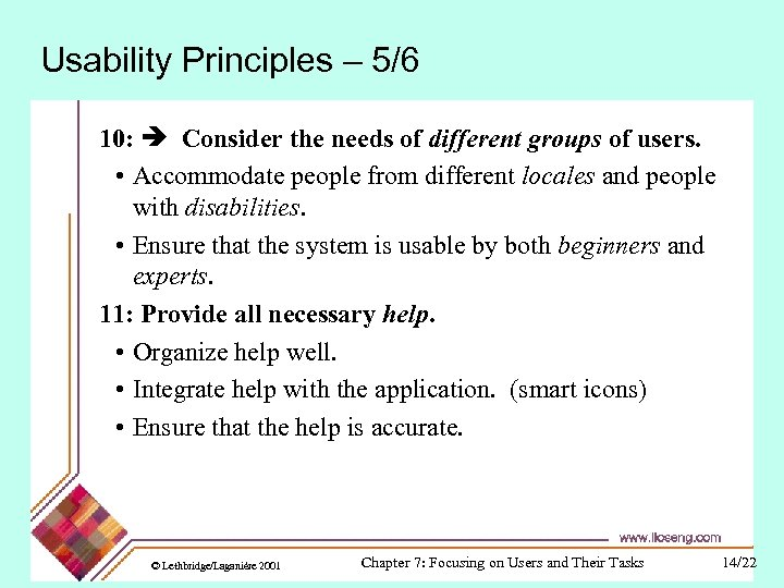 Usability Principles – 5/6 10: Consider the needs of different groups of users. •