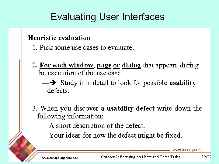 Evaluating User Interfaces Heuristic evaluation 1. Pick some use cases to evaluate. 2. For