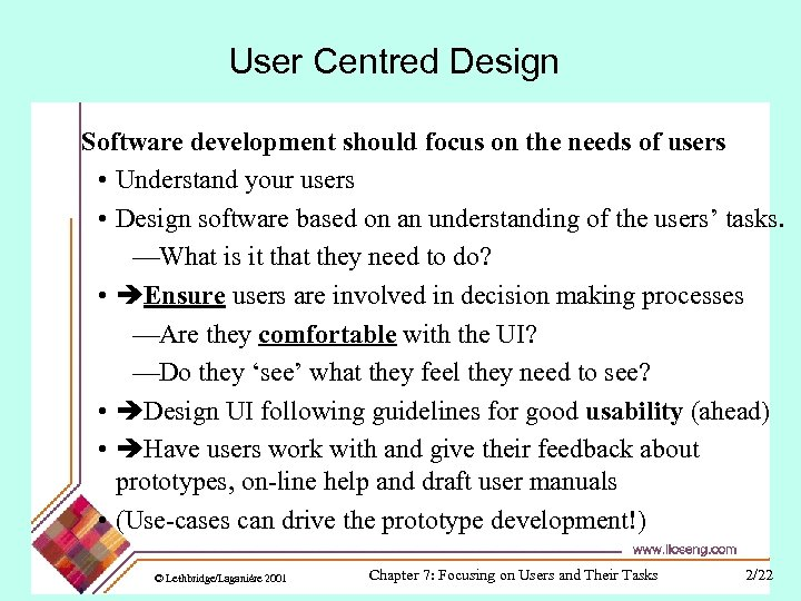 User Centred Design Software development should focus on the needs of users • Understand