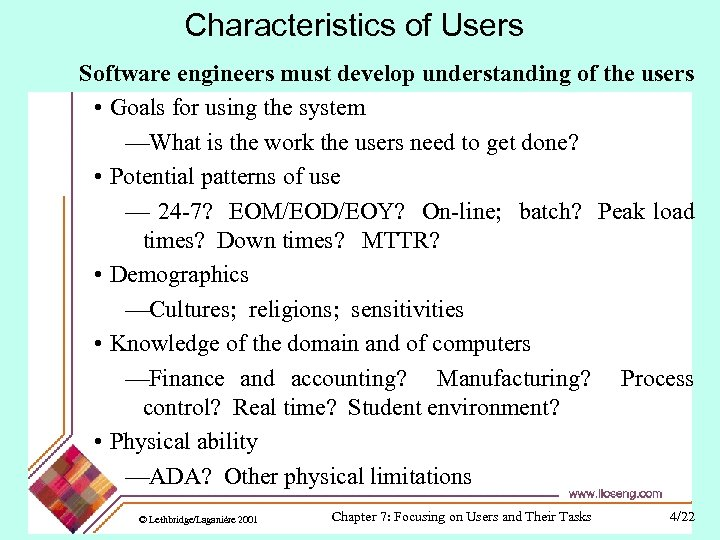 Characteristics of Users Software engineers must develop understanding of the users • Goals for