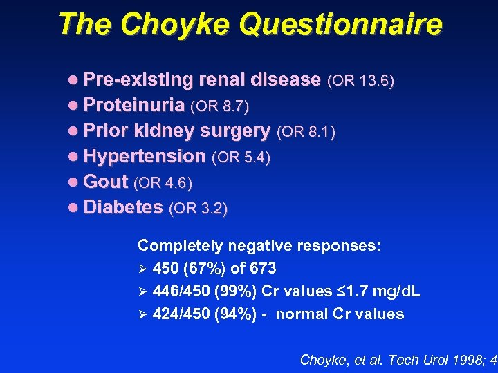 The Choyke Questionnaire l Pre-existing renal disease (OR 13. 6) l Proteinuria (OR 8.
