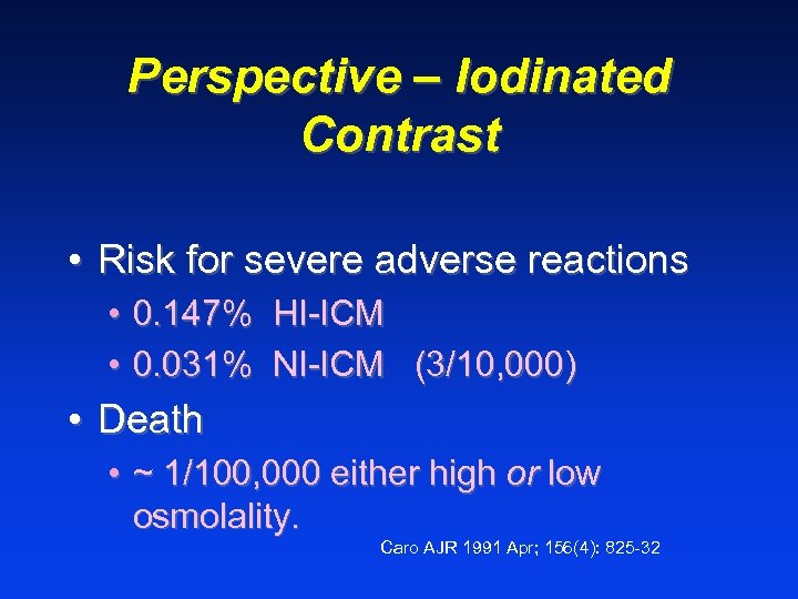 Perspective – Iodinated Contrast • Risk for severe adverse reactions • 0. 147% HI-ICM