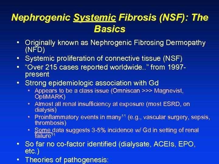 Nephrogenic Systemic Fibrosis (NSF): The Basics • Originally known as Nephrogenic Fibrosing Dermopathy (NFD)