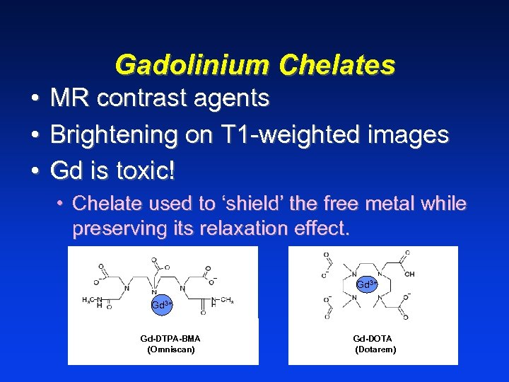 Gadolinium Chelates • MR contrast agents • Brightening on T 1 -weighted images •