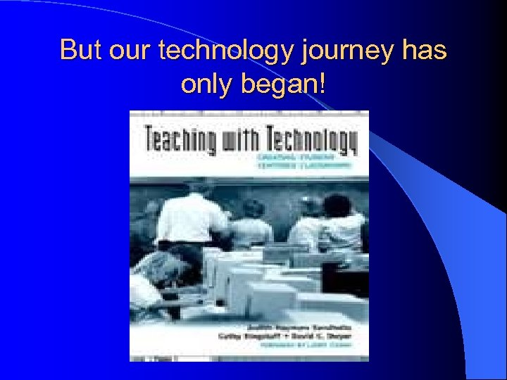But our technology journey has only began!